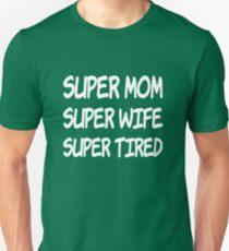 super mom super wife super tired shirt  Unisex T-Shirt
