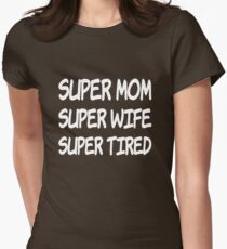 super mom super wife super tired shirt  Womens Fitted T-Shirt