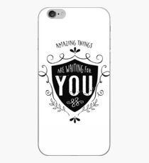Amazing things are waiting for you iPhone Case