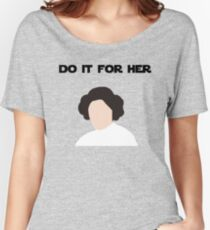 Do It For Her Women's Relaxed Fit T-Shirt