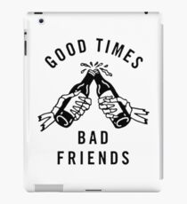 Good times, bad friends iPad Case/Skin
