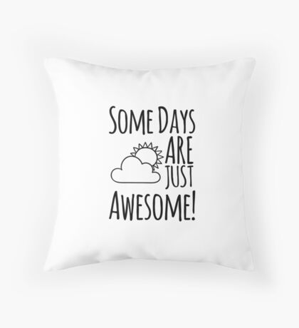 Some days are just awesome Throw Pillow