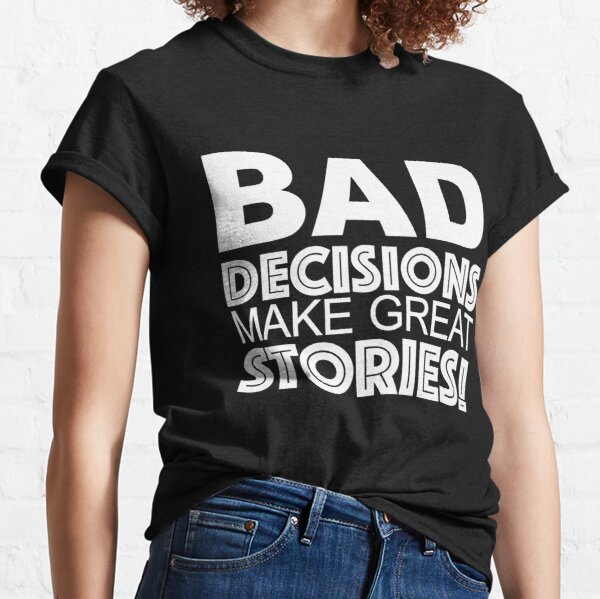 Bad Decisions Make Great Stories - Funny  Classic T-Shirt