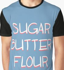 Sugar, Butter, Flour Graphic T-Shirt
