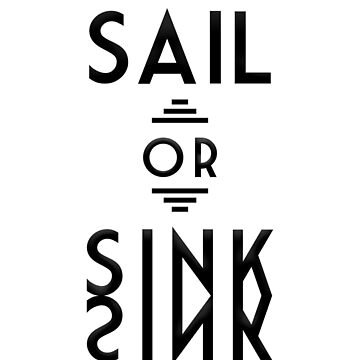 Sail or Sink by VisualsByJhill