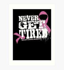 "Never Get Tired "" Breast Cancer Awareness"" Tee Art Print"