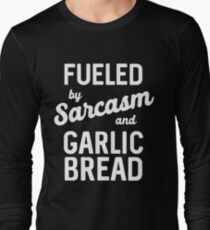 Fueled by Sarcasm and garlic bread Long Sleeve T-Shirt