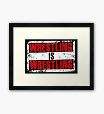 Wrestling Is Wrestling Framed Print