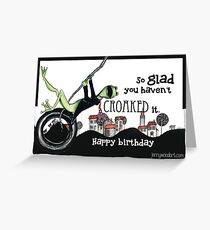 So glad you haven't croaked it Greeting Card