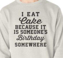 I Eat Cake Because It Is Someone's Birthday Somewhere, Black Ink | Funny Women's Birthday Shirt, Birthday Cake, Lazy Shirt Pullover