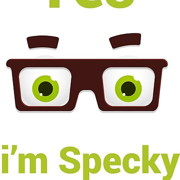 Yes i'm Specky so..?? - Proud / Attitude by grfxpro