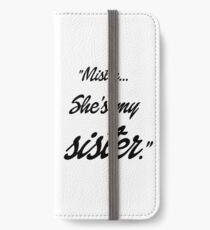 Mister, she's my sister iPhone Wallet/Case/Skin