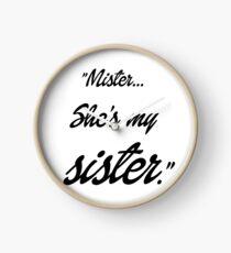 Mister, she's my sister Clock