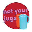 Not Your Jugs by projectconsent