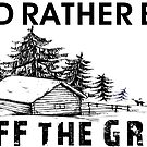 I'D RATHER BE OFF THE GRID PREPPER CABIN CAMPING MOUNTAINS WOODS SURVIVAL HOMESTEAD by MyHandmadeSigns
