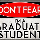 GRADUATE STUDENT NO FEAR TRUST ME DON'T WORRY WARNING DANGER by MyHandmadeSigns