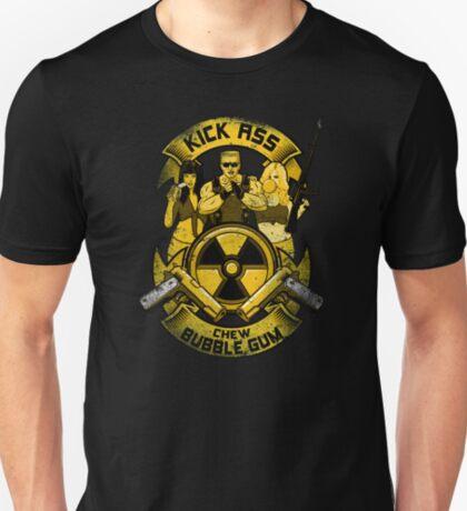 Kick Ass and Chew Bubble Gum! T-Shirt