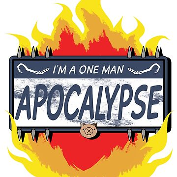 I'm a one man apocalypse by wearbaer