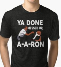 Ya Done Messed Up Tri-blend T-Shirt