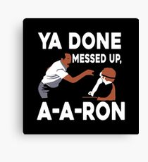 Ya Done Messed Up Canvas Print