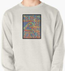Some days are awesome in color  Pullover