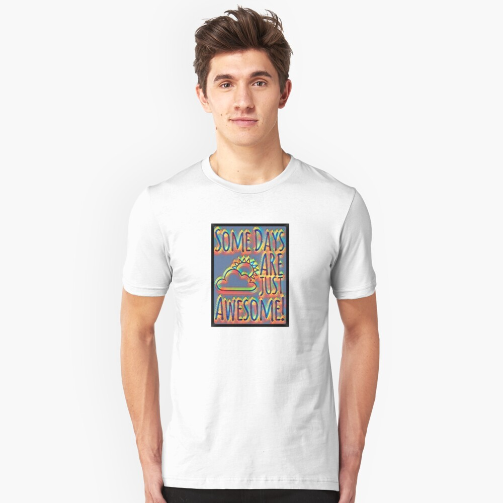 Some days are awesome in color  Unisex T-Shirt Front