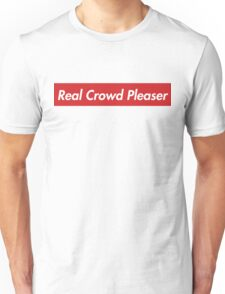 Real Crowd Pleaser Unisex T-Shirt