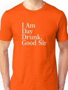 I Am Day Drunk, Good Sir Funny Alcohol Drinking Beer Unisex T-Shirt