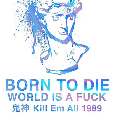 Born to Die / World is a Fuck (Holographic) by CoolDad420