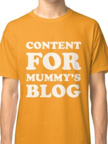 Content for mummy's blog Classic T-Shirt