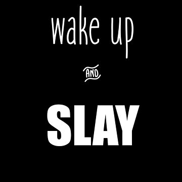 Wake Up & Slay T-Shirt  by DSweethearts