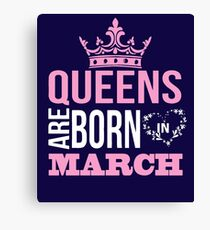 Queens are born in march T-shirt Canvas Print