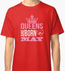 Queens are born in may T-shirt Classic T-Shirt