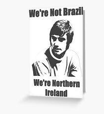 We're Not Brazil We're Northern Ireland Greeting Card