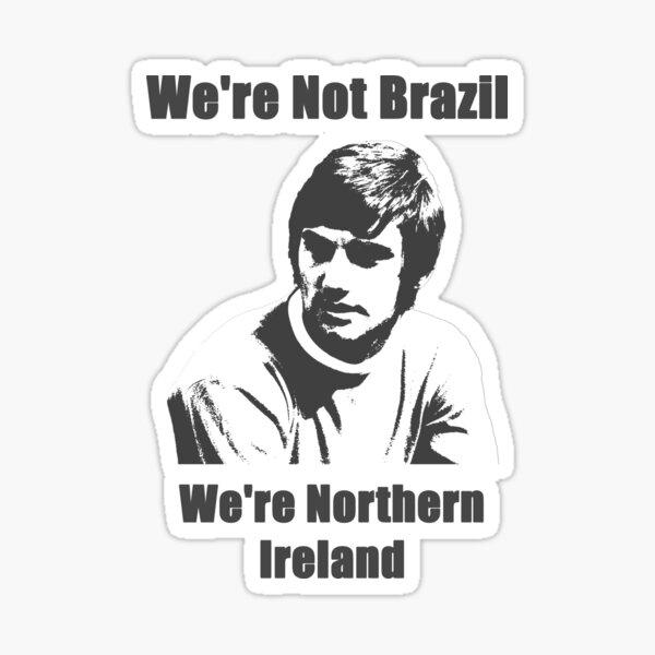 We're Not Brazil We're Northern Ireland Sticker