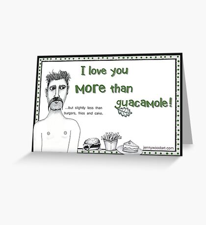I love you more than guacamole! Greeting Card
