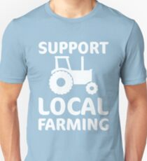 Support Local Farming  Unisex T-Shirt