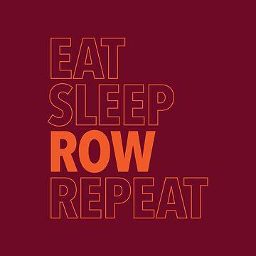 Eat, Sleep, Row, Repeat (Orange) by WorkingWalrus