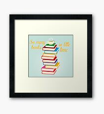 """So many books, so little time"" Framed Print"