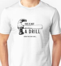 This is seriously not a drill! Unisex T-Shirt