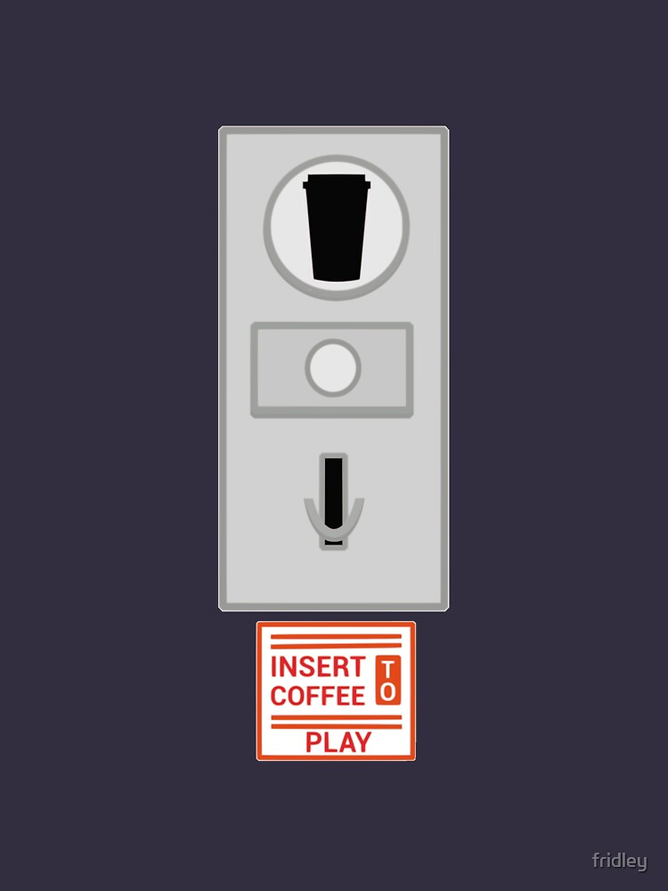 Insert Coffee to Play by fridley