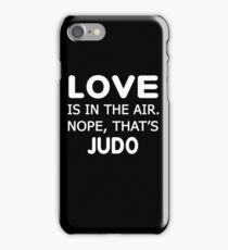Love is in the air.nope, that's JudoT-shirts  iPhone Case/Skin