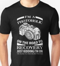 I'm A Photoholic On The Road To Recovery Just Kidding I'm On The Road To Take More Photos T-Shirt