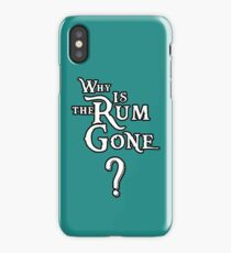 WHY IS THE RUM GONE? iPhone Case/Skin