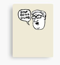 stop being dumb Canvas Print