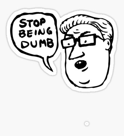 stop being dumb Sticker