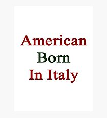 American Born In Italy  Photographic Print
