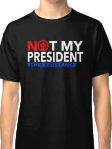 Not my President - The Resistance Classic T-Shirt
