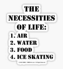 The Necessities Of Life: Ice Skating - Black Text Sticker
