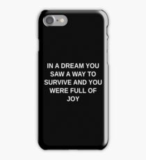 In A Dream You Saw A Way To Survive And You Were Full Of Joy iPhone Case/Skin